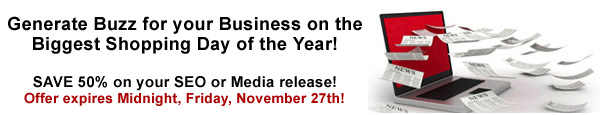 Generate Buzz for your Business on the Biggest Shopping Day of the Year. Save 50% on your online news release.